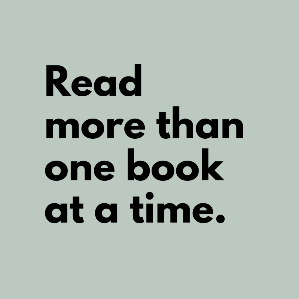 Tip 4: Read more than one book at a time