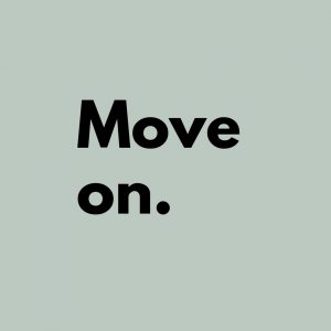 Tip 3: Move on