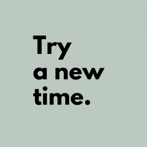 Tip 13: Try a new time