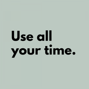 Tip 6: Use all your time