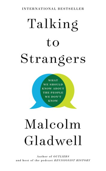 Talking to Strangers: What We Should Know About the People We Don't Knowby Malcolm Gladwell
