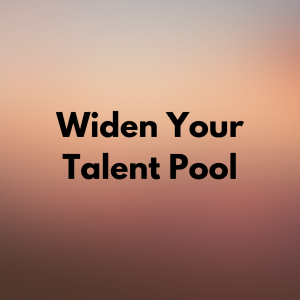 3. Widen Your Talent Pool