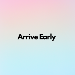 Arrive Early