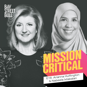 A black and white photo of Ariana Huffington (CEO of Thrive Global) in a floral blouse, and Nabeela Ixtabalan. Bay Street Bull Mission Critical branding.