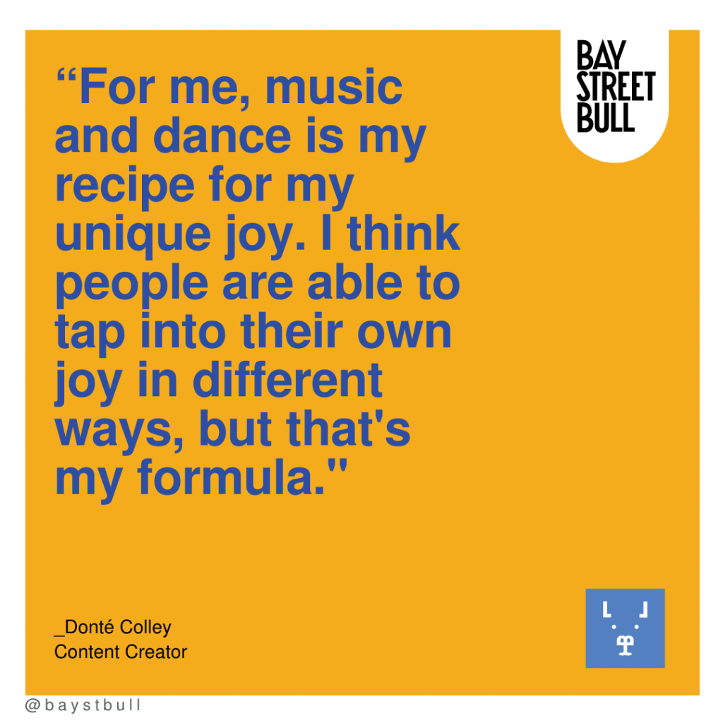 """""""For me, music and dance is my recipe for my unique joy. I think people are able to tap into their own joy in different ways, but that's my formula."""""""